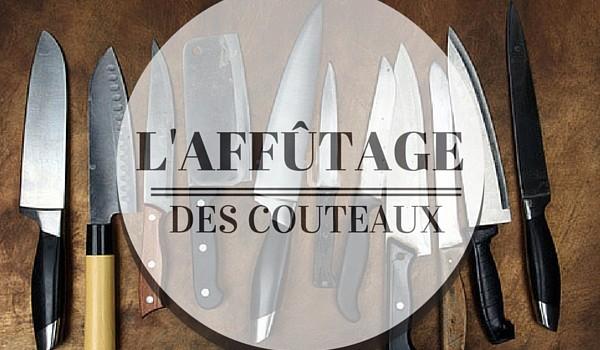 Comment réaliser l'affûtage des couteaux?