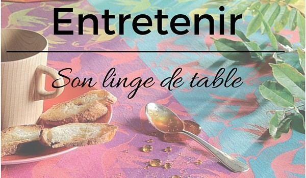Bien entretenir son linge de table