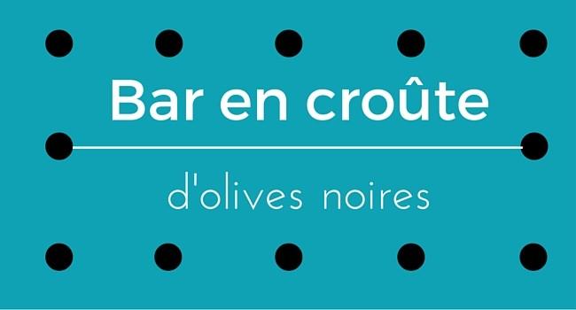 Bar en croûte d'olives noires