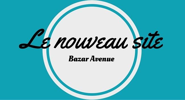 Découvrez le nouveau site Bazar Avenue!