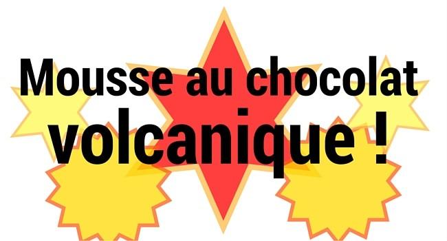 Mousse au chocolat volcanique!