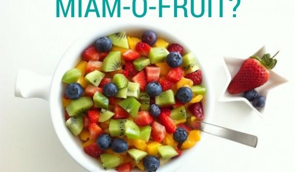 Miam miam-ô-fruit!